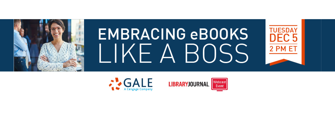 Embracing Ebooks Like a Boss a webinar from Gale and Library Journal